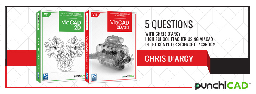 Five Questions with Chris D'Arcy – High School Teacher using ViaCAD in the Computer Science Classroom
