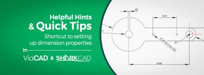 Helpful Hints & Quick Tips Shortcut to setting up Dimension properties in ViaCAD & SharkCAD