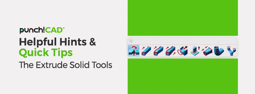 Helpful Hints & Quick Tips The Extrude Solid Tools